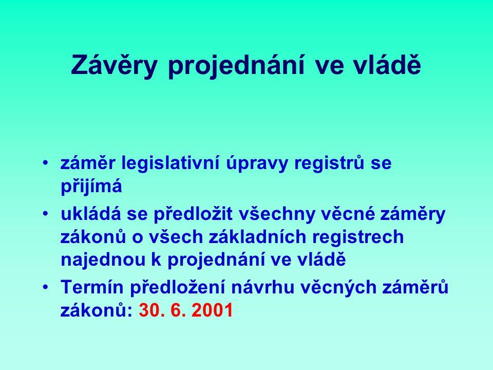 Závěry projednání ve vládě záměr legislativní úpravy registrů se přijímá ukládá se předložit všechny věcné záměry zákonů o všech základních registrech najednou k projednání ve vládě Termín předložení návrhu věcných záměrů zákonů: 30.