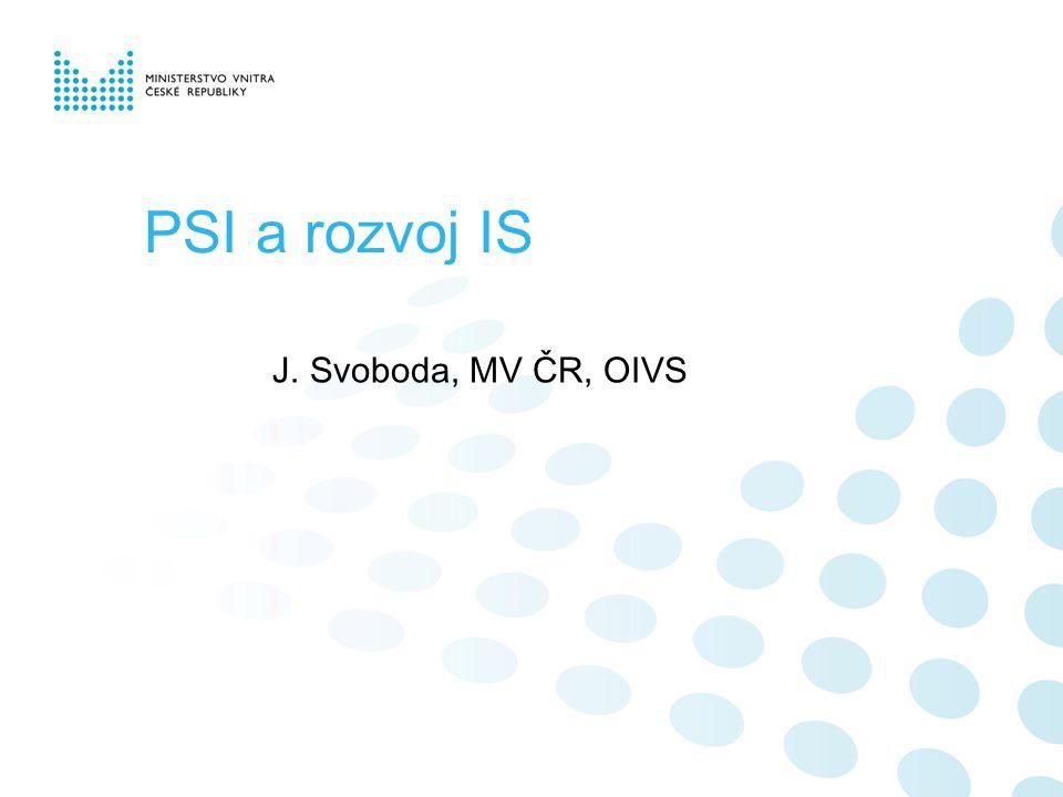 PSI a rozvoj IS J. Svoboda, MV ČR, OIVS