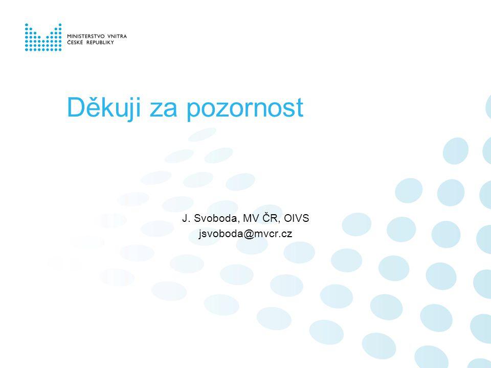 Děkuji za pozornost J. Svoboda, MV ČR, OIVS jsvoboda@mvcr.cz