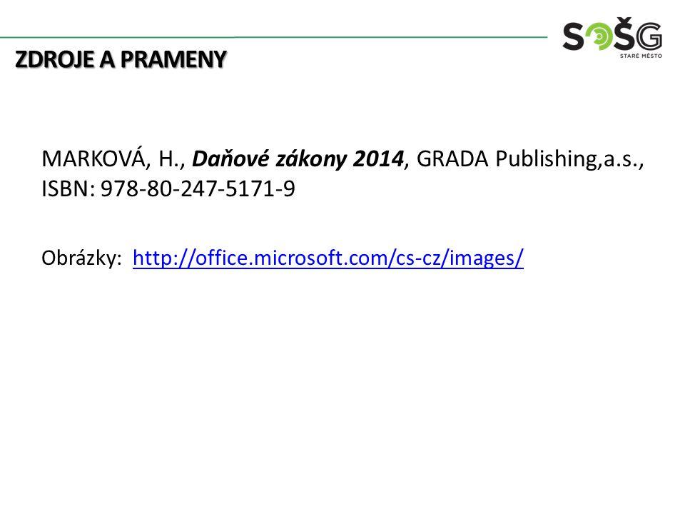 ZDROJE A PRAMENY MARKOVÁ, H., Daňové zákony 2014, GRADA Publishing,a.s., ISBN: 978-80-247-5171-9 Obrázky: http://office.microsoft.com/cs-cz/images/http://office.microsoft.com/cs-cz/images/
