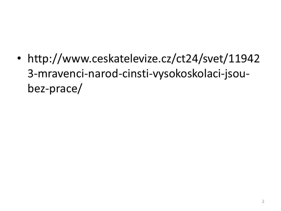 http://www.ceskatelevize.cz/ct24/svet/11942 3-mravenci-narod-cinsti-vysokoskolaci-jsou- bez-prace/ 2