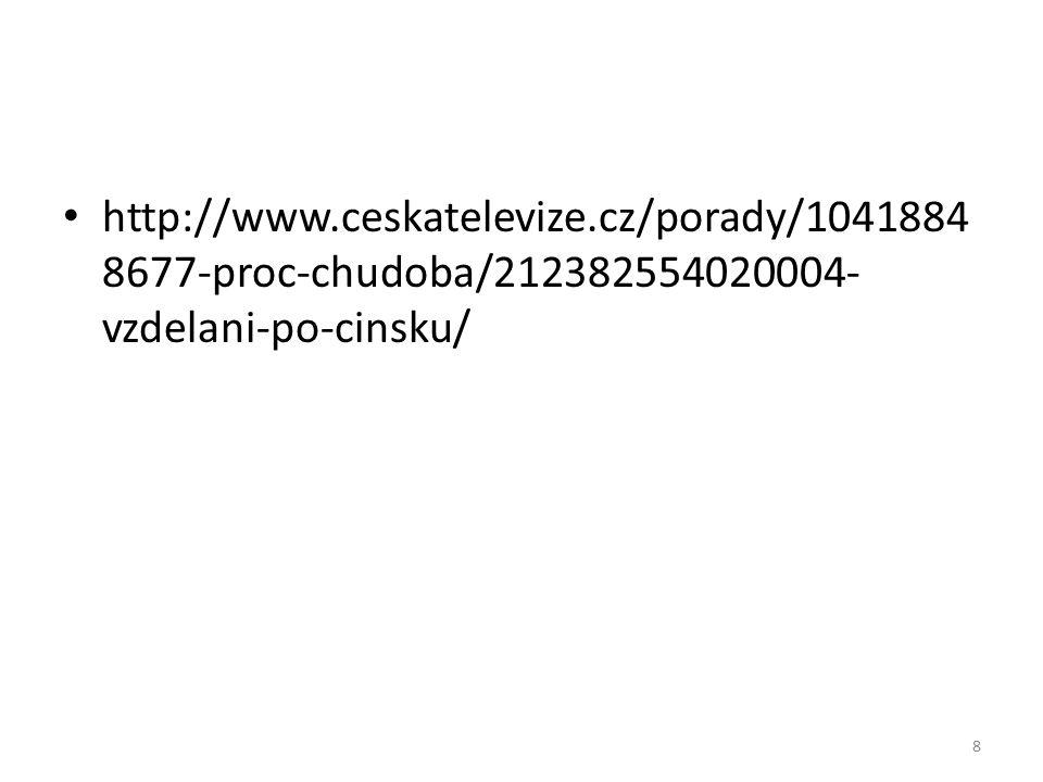 http://www.ceskatelevize.cz/porady/1041884 8677-proc-chudoba/212382554020004- vzdelani-po-cinsku/ 8