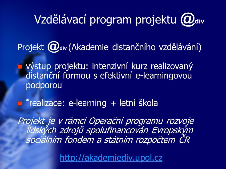 * realizace vzdělávacího programu projektu @ div e-learning (samostudium, distanční forma) letní škola (výcvik, prezenční setkání) kombinace e-learningu a prezenčního vzdělávání blended learning