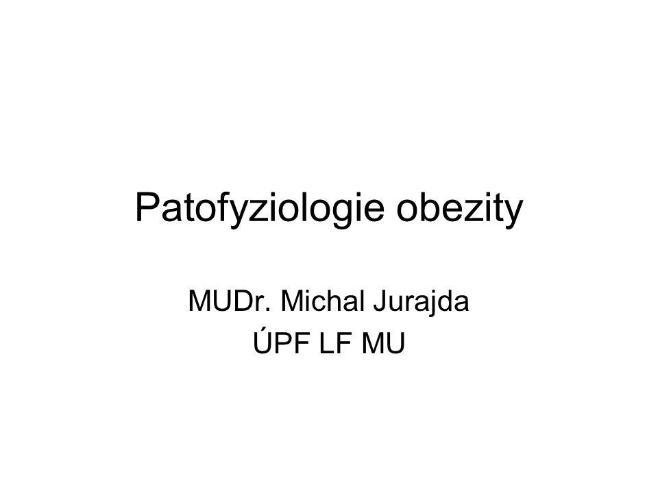 Patofyziologie obezity MUDr. Michal Jurajda ÚPF LF MU