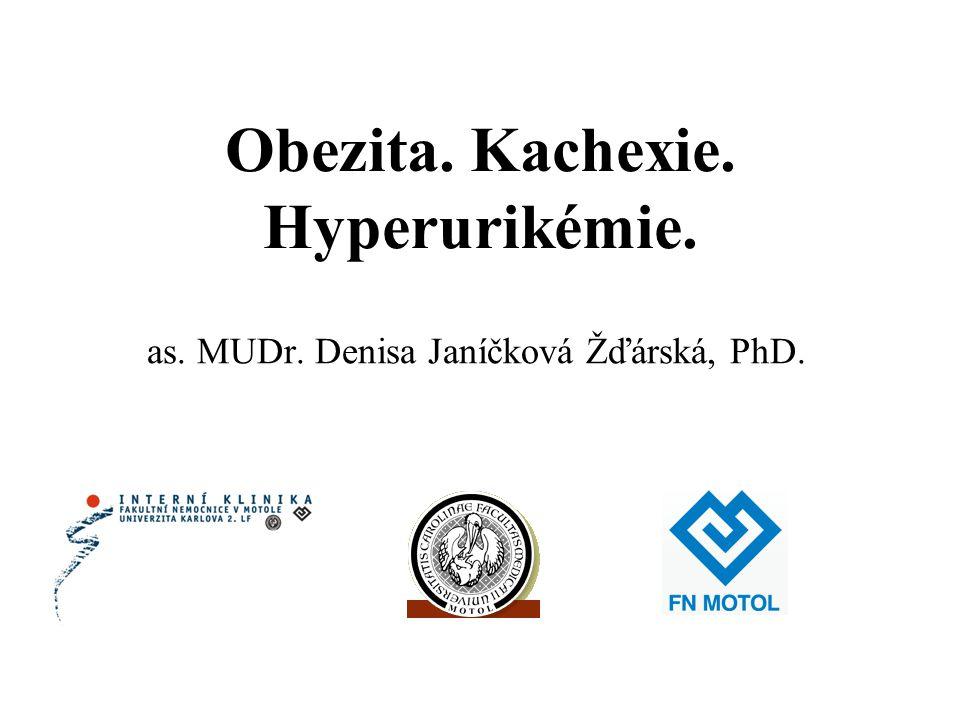 Obezita. Kachexie. Hyperurikémie. as. MUDr. Denisa Janíčková Žďárská, PhD.