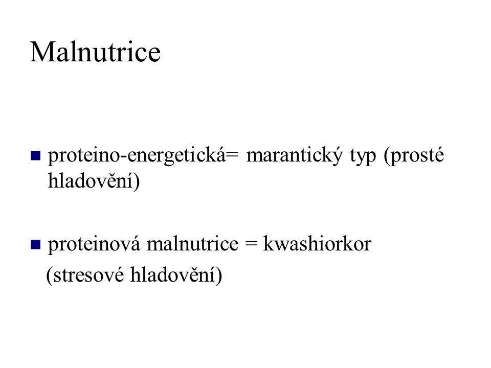 Malnutrice proteino-energetická= marantický typ (prosté hladovění) proteinová malnutrice = kwashiorkor (stresové hladovění)