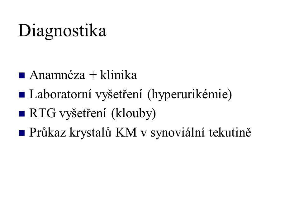 Diagnostika Anamnéza + klinika Laboratorní vyšetření (hyperurikémie) RTG vyšetření (klouby) Průkaz krystalů KM v synoviální tekutině