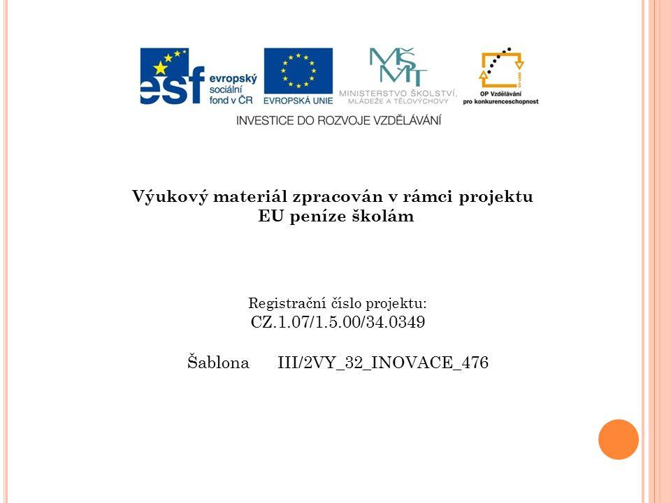 Výukový materiál zpracován v rámci projektu EU peníze školám Registrační číslo projektu: CZ.1.07/1.5.00/34.0349 Šablona III/2VY_32_INOVACE_476