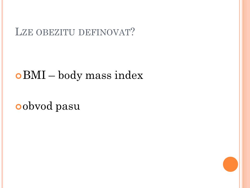 L ZE OBEZITU DEFINOVAT ? BMI – body mass index obvod pasu