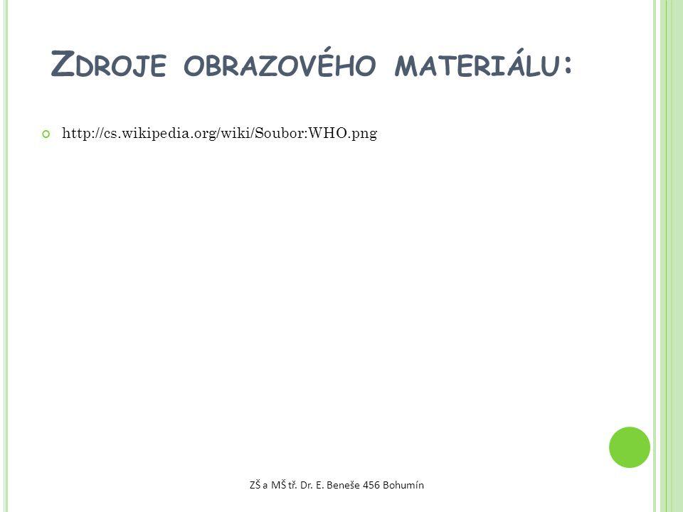 Z DROJE OBRAZOVÉHO MATERIÁLU : http://cs.wikipedia.org/wiki/Soubor:WHO.png ZŠ a MŠ tř.