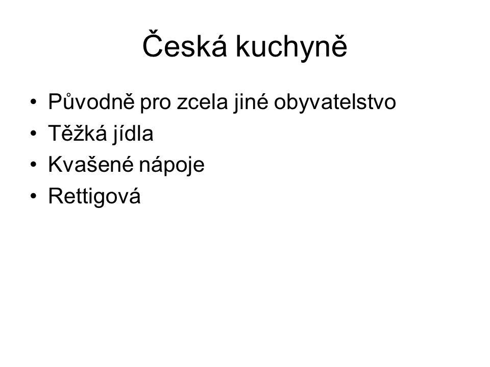 Česká kuchyně Původně pro zcela jiné obyvatelstvo Těžká jídla Kvašené nápoje Rettigová