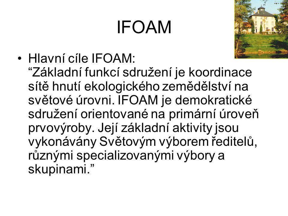 """IFOAM Hlavní cíle IFOAM: """"Základní funkcí sdružení je koordinace sítě hnutí ekologického zemědělství na světové úrovni. IFOAM je demokratické sdružení"""