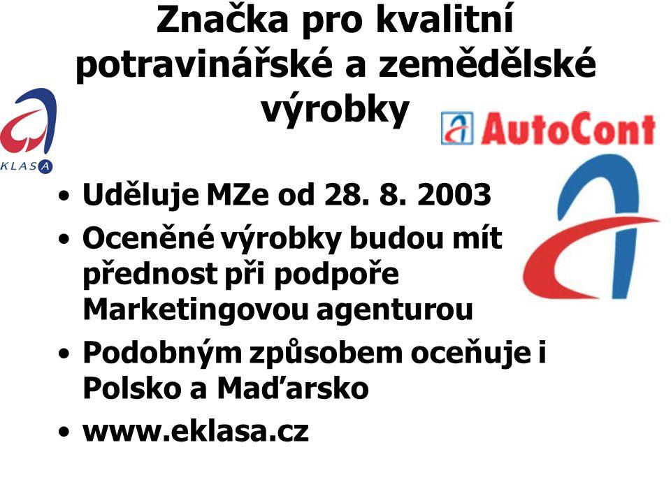 Značka pro kvalitní potravinářské a zemědělské výrobky Uděluje MZe od 28. 8. 2003 Oceněné výrobky budou mít přednost při podpoře Marketingovou agentur