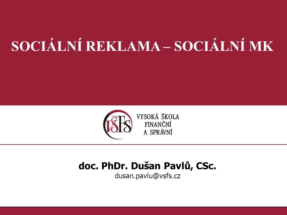 1.1. SOCIÁLNÍ REKLAMA – SOCIÁLNÍ MK doc. PhDr. Dušan Pavlů, CSc. dusan.pavlu@vsfs.cz