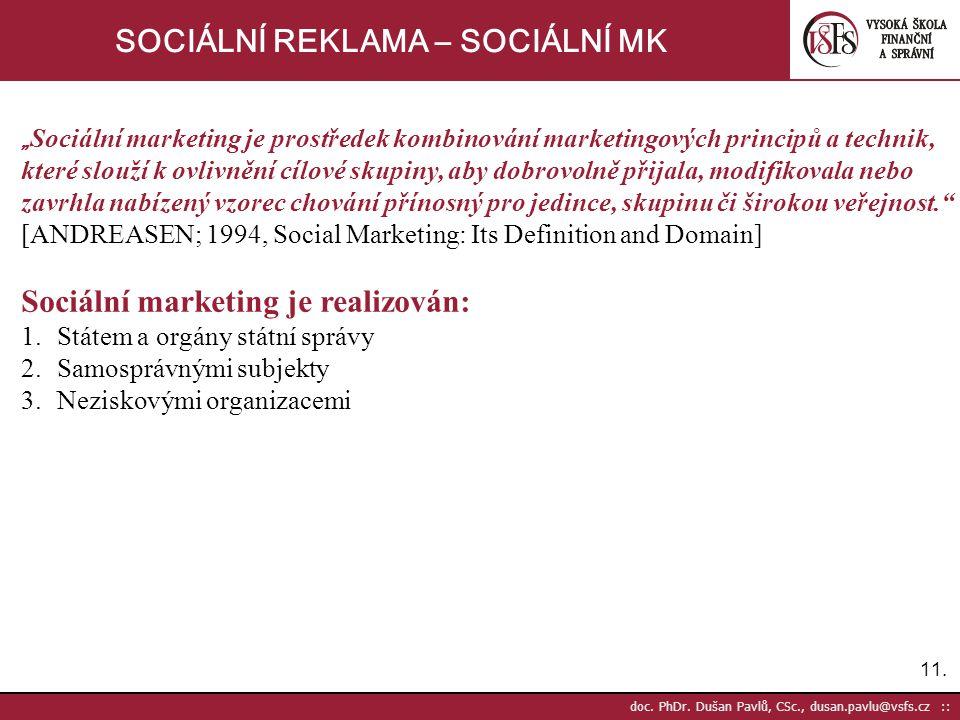 """11. doc. PhDr. Dušan Pavlů, CSc., dusan.pavlu@vsfs.cz :: SOCIÁLNÍ REKLAMA – SOCIÁLNÍ MK """" Sociální marketing je prostředek kombinování marketingových"""