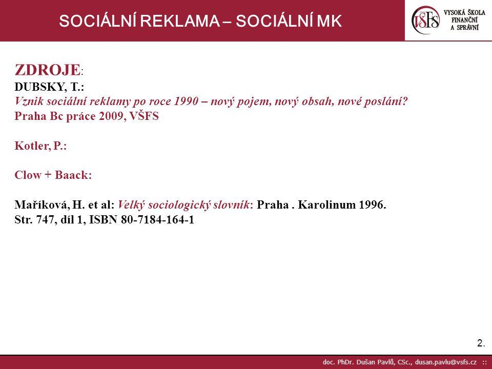 2.2. doc. PhDr. Dušan Pavlů, CSc., dusan.pavlu@vsfs.cz :: SOCIÁLNÍ REKLAMA – SOCIÁLNÍ MK ZDROJE : DUBSKY, T.: Vznik sociální reklamy po roce 1990 – no