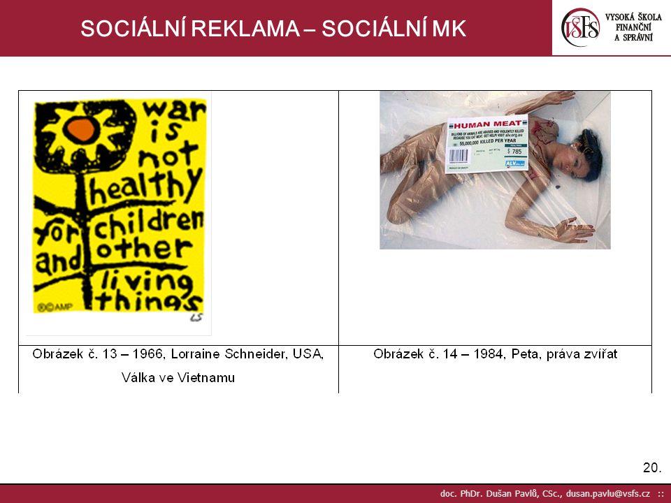 20. doc. PhDr. Dušan Pavlů, CSc., dusan.pavlu@vsfs.cz :: SOCIÁLNÍ REKLAMA – SOCIÁLNÍ MK