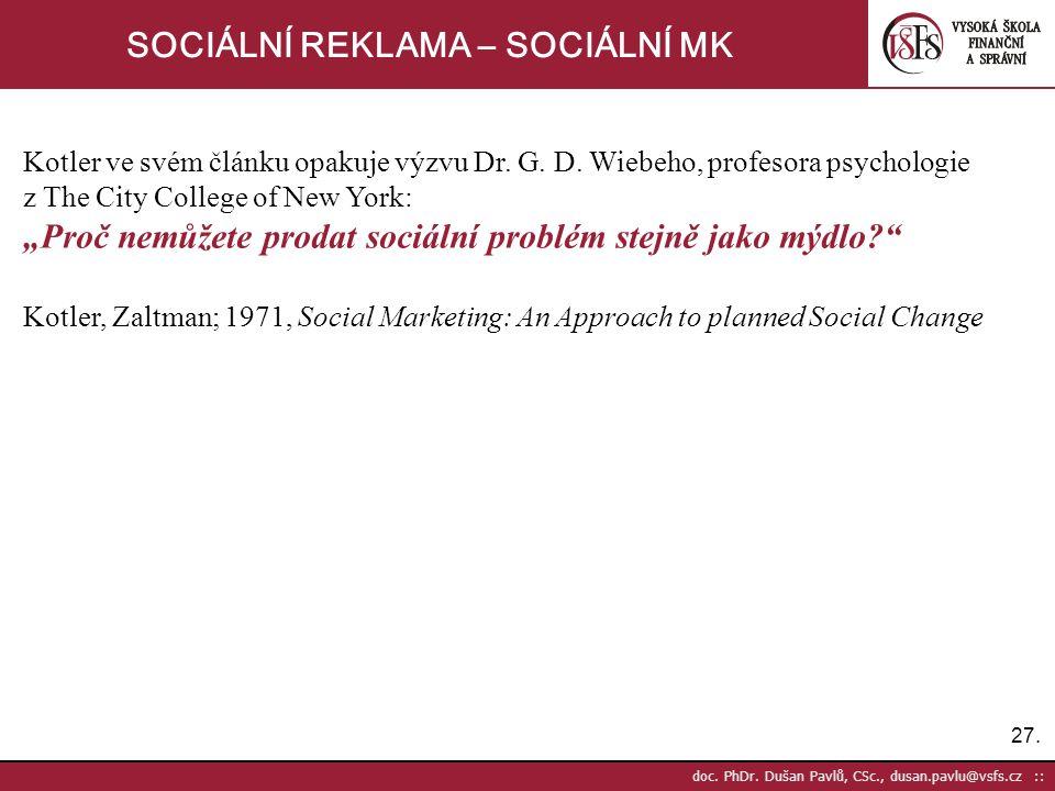 27. doc. PhDr. Dušan Pavlů, CSc., dusan.pavlu@vsfs.cz :: SOCIÁLNÍ REKLAMA – SOCIÁLNÍ MK Kotler ve svém článku opakuje výzvu Dr. G. D. Wiebeho, profeso