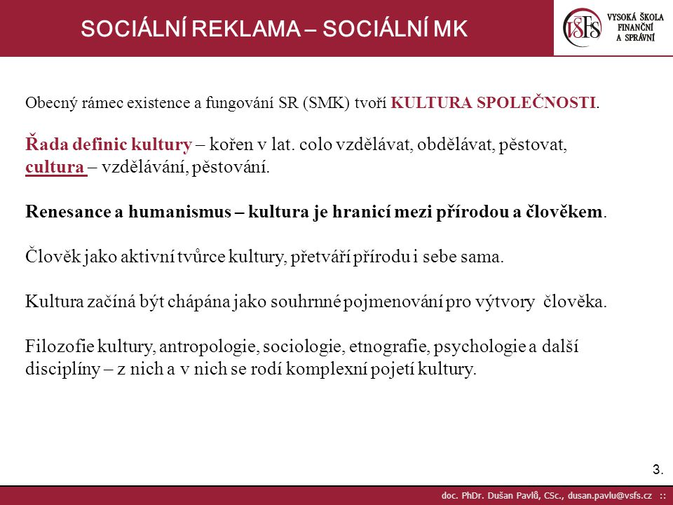 3.3. doc. PhDr. Dušan Pavlů, CSc., dusan.pavlu@vsfs.cz :: SOCIÁLNÍ REKLAMA – SOCIÁLNÍ MK Obecný rámec existence a fungování SR (SMK) tvoří KULTURA SPO