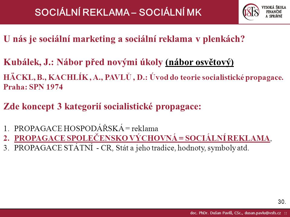 30. doc. PhDr. Dušan Pavlů, CSc., dusan.pavlu@vsfs.cz :: SOCIÁLNÍ REKLAMA – SOCIÁLNÍ MK U nás je sociální marketing a sociální reklama v plenkách? Kub