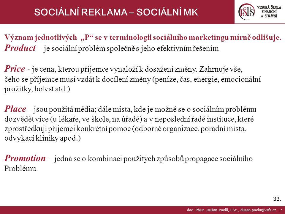 """33. doc. PhDr. Dušan Pavlů, CSc., dusan.pavlu@vsfs.cz :: SOCIÁLNÍ REKLAMA – SOCIÁLNÍ MK Význam jednotlivých """"P"""" se v terminologii sociálního marketing"""
