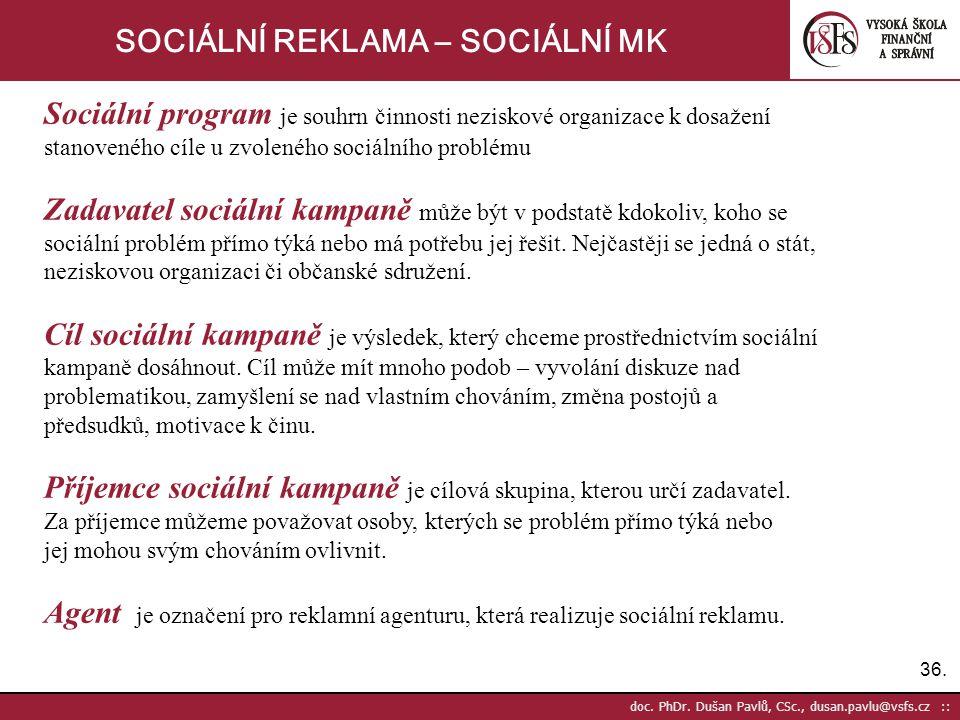 36. doc. PhDr. Dušan Pavlů, CSc., dusan.pavlu@vsfs.cz :: SOCIÁLNÍ REKLAMA – SOCIÁLNÍ MK Sociální program je souhrn činnosti neziskové organizace k dos