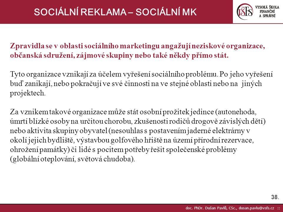 38. doc. PhDr. Dušan Pavlů, CSc., dusan.pavlu@vsfs.cz :: SOCIÁLNÍ REKLAMA – SOCIÁLNÍ MK Zpravidla se v oblasti sociálního marketingu angažují neziskov