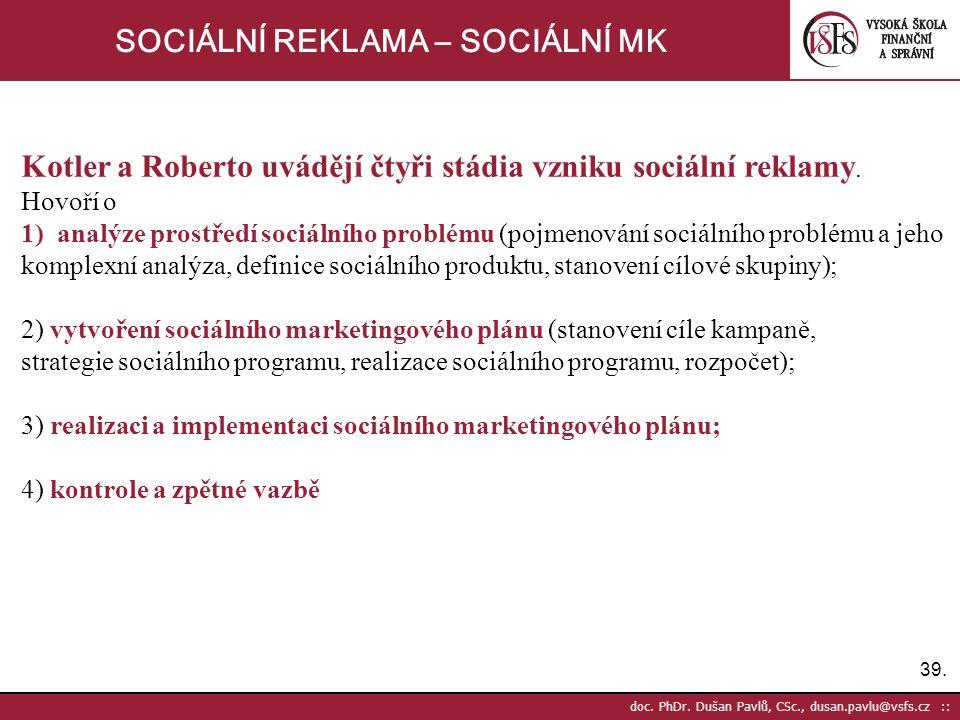 39. doc. PhDr. Dušan Pavlů, CSc., dusan.pavlu@vsfs.cz :: SOCIÁLNÍ REKLAMA – SOCIÁLNÍ MK Kotler a Roberto uvádějí čtyři stádia vzniku sociální reklamy.