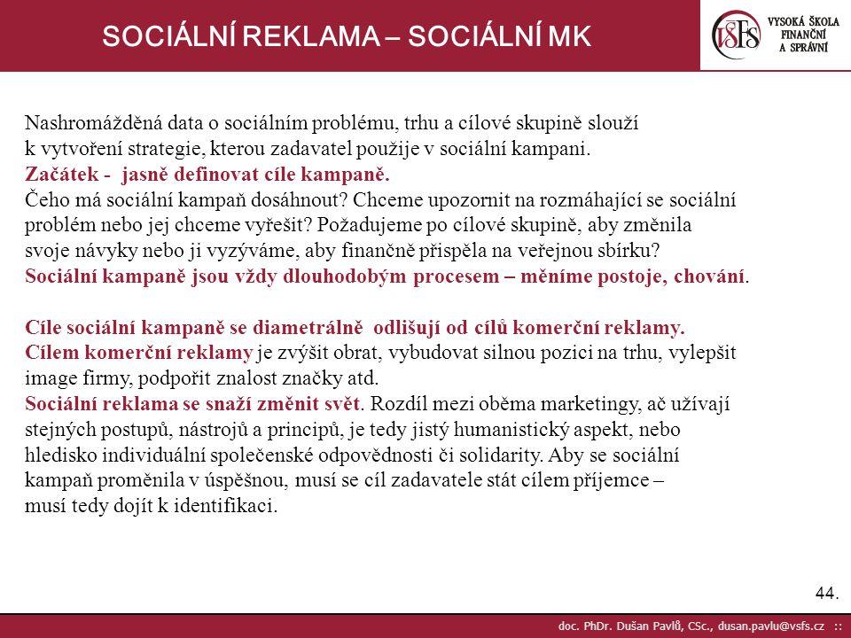 44. doc. PhDr. Dušan Pavlů, CSc., dusan.pavlu@vsfs.cz :: SOCIÁLNÍ REKLAMA – SOCIÁLNÍ MK Nashromážděná data o sociálním problému, trhu a cílové skupině