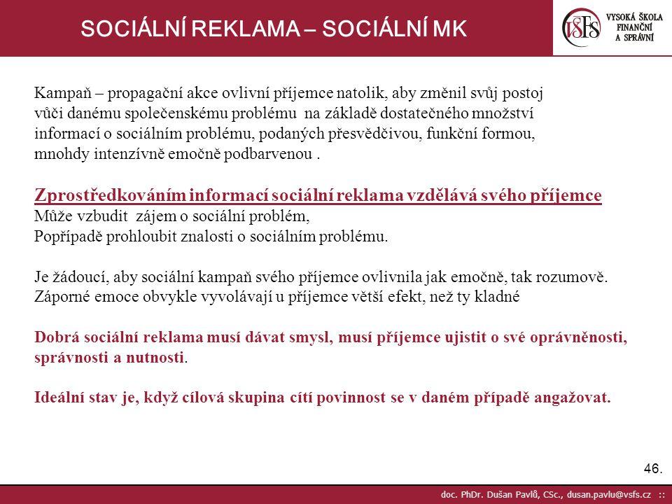 46. doc. PhDr. Dušan Pavlů, CSc., dusan.pavlu@vsfs.cz :: SOCIÁLNÍ REKLAMA – SOCIÁLNÍ MK Kampaň – propagační akce ovlivní příjemce natolik, aby změnil