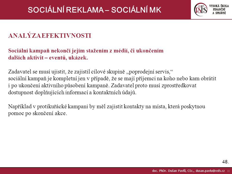 48. doc. PhDr. Dušan Pavlů, CSc., dusan.pavlu@vsfs.cz :: SOCIÁLNÍ REKLAMA – SOCIÁLNÍ MK ANALÝZA EFEKTIVNOSTI Sociální kampaň nekončí jejím stažením z