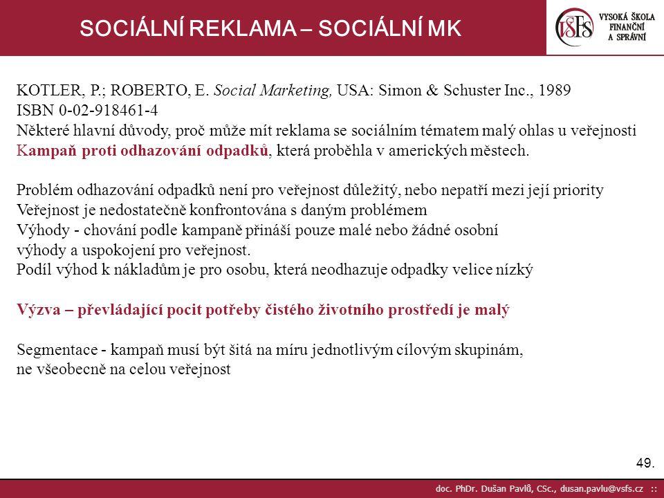 49. doc. PhDr. Dušan Pavlů, CSc., dusan.pavlu@vsfs.cz :: SOCIÁLNÍ REKLAMA – SOCIÁLNÍ MK KOTLER, P.; ROBERTO, E. Social Marketing, USA: Simon & Schuste