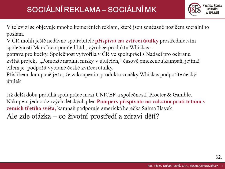 62. doc. PhDr. Dušan Pavlů, CSc., dusan.pavlu@vsfs.cz :: SOCIÁLNÍ REKLAMA – SOCIÁLNÍ MK V televizi se objevuje mnoho komerčních reklam, které jsou sou