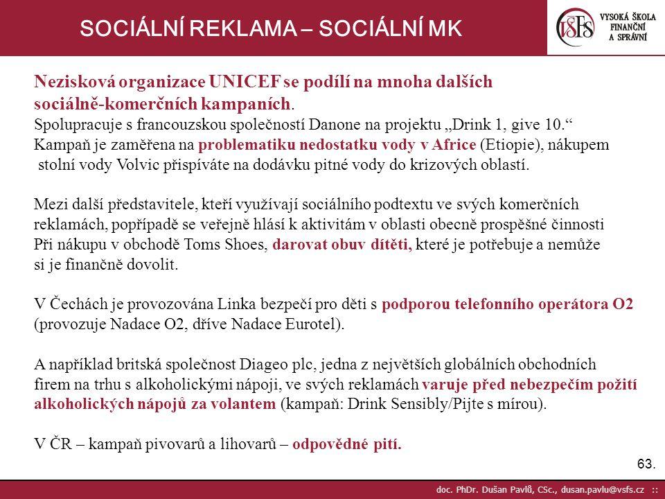 63. doc. PhDr. Dušan Pavlů, CSc., dusan.pavlu@vsfs.cz :: SOCIÁLNÍ REKLAMA – SOCIÁLNÍ MK Nezisková organizace UNICEF se podílí na mnoha dalších sociáln
