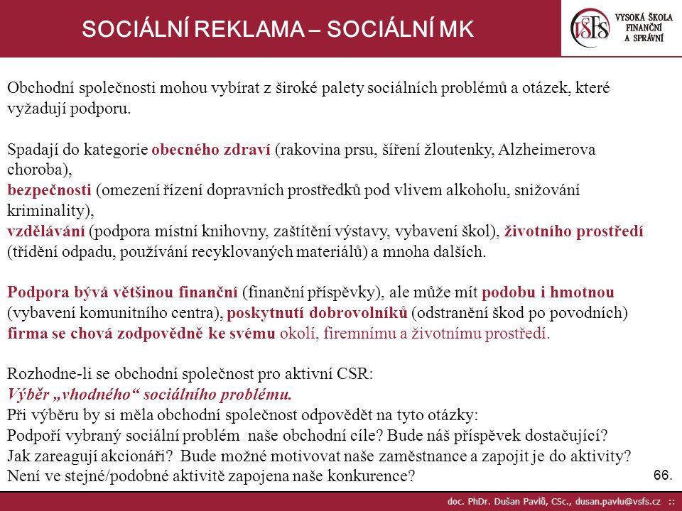 66. doc. PhDr. Dušan Pavlů, CSc., dusan.pavlu@vsfs.cz :: SOCIÁLNÍ REKLAMA – SOCIÁLNÍ MK Obchodní společnosti mohou vybírat z široké palety sociálních