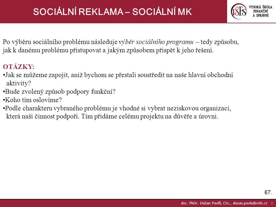 67. doc. PhDr. Dušan Pavlů, CSc., dusan.pavlu@vsfs.cz :: SOCIÁLNÍ REKLAMA – SOCIÁLNÍ MK Po výběru sociálního problému následuje výběr sociálního progr