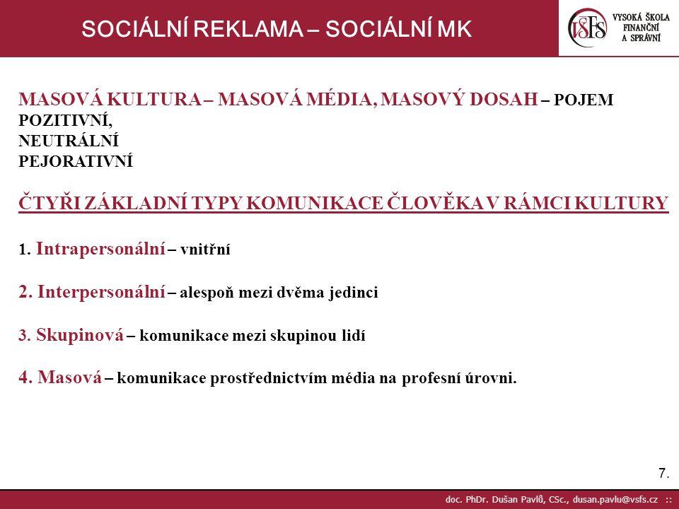 18. doc. PhDr. Dušan Pavlů, CSc., dusan.pavlu@vsfs.cz :: SOCIÁLNÍ REKLAMA – SOCIÁLNÍ MK