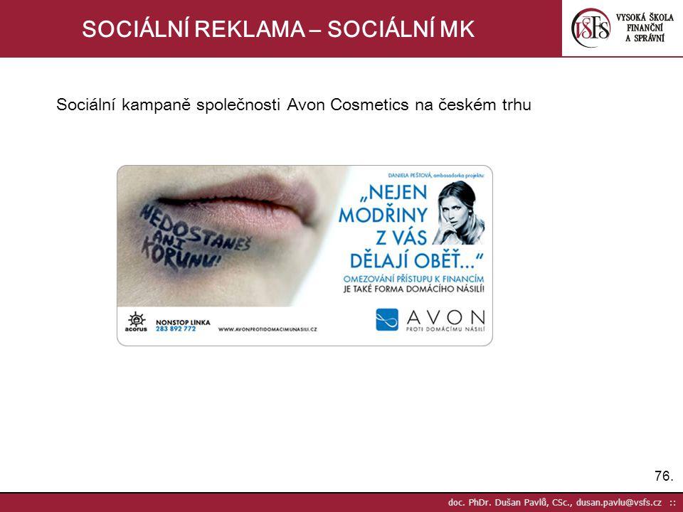 76. doc. PhDr. Dušan Pavlů, CSc., dusan.pavlu@vsfs.cz :: SOCIÁLNÍ REKLAMA – SOCIÁLNÍ MK Sociální kampaně společnosti Avon Cosmetics na českém trhu