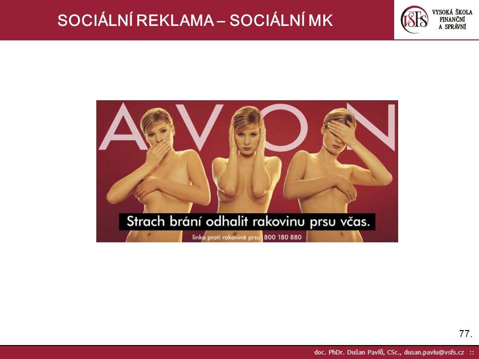 77. doc. PhDr. Dušan Pavlů, CSc., dusan.pavlu@vsfs.cz :: SOCIÁLNÍ REKLAMA – SOCIÁLNÍ MK
