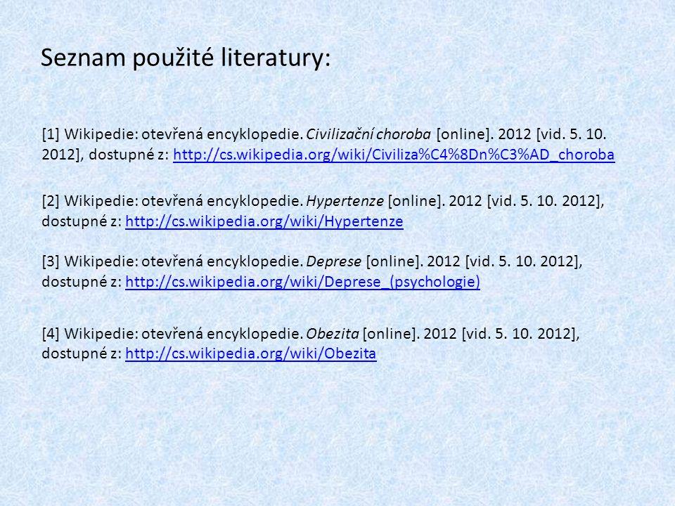 Seznam použité literatury: [1] Wikipedie: otevřená encyklopedie. Civilizační choroba [online]. 2012 [vid. 5. 10. 2012], dostupné z: http://cs.wikipedi