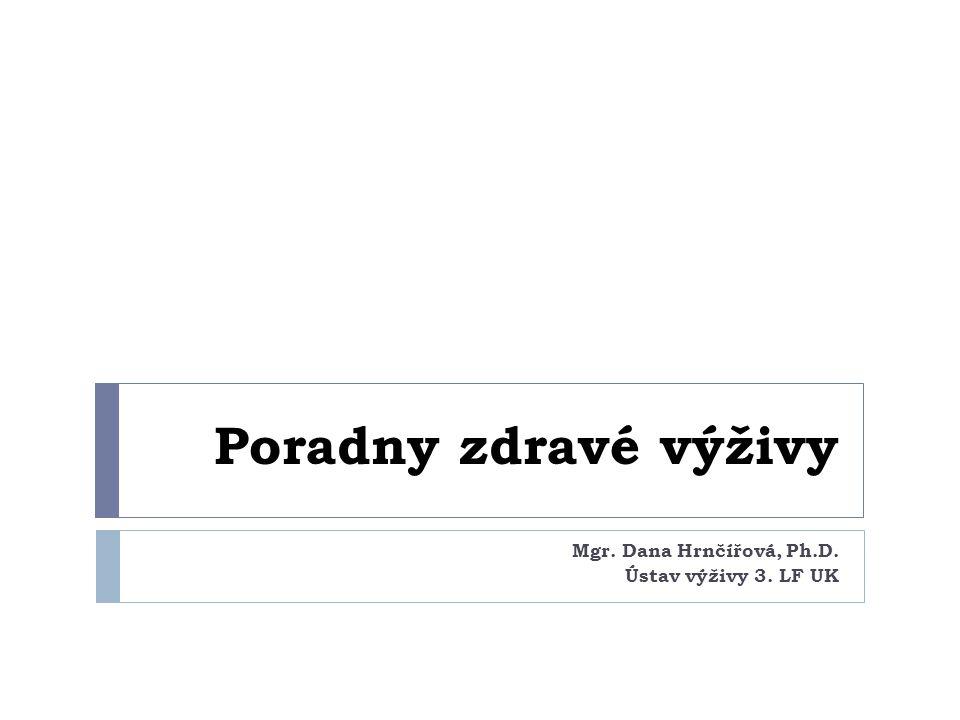 Poradny zdravé výživy Mgr. Dana Hrnčířová, Ph.D. Ústav výživy 3. LF UK