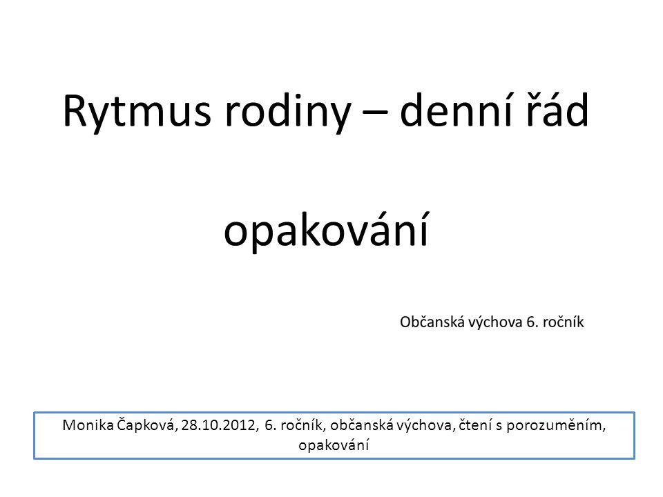 Rytmus rodiny – denní řád opakování Monika Čapková, 28.10.2012, 6. ročník, občanská výchova, čtení s porozuměním, opakování