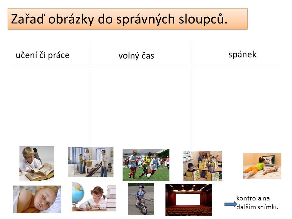 Zařaď obrázky do správných sloupců. učení či práce volný čas spánek kontrola na dalším snímku