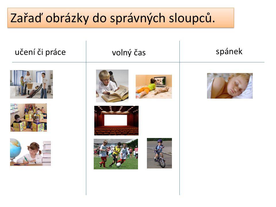 Zařaď obrázky do správných sloupců. učení či práce volný čas spánek