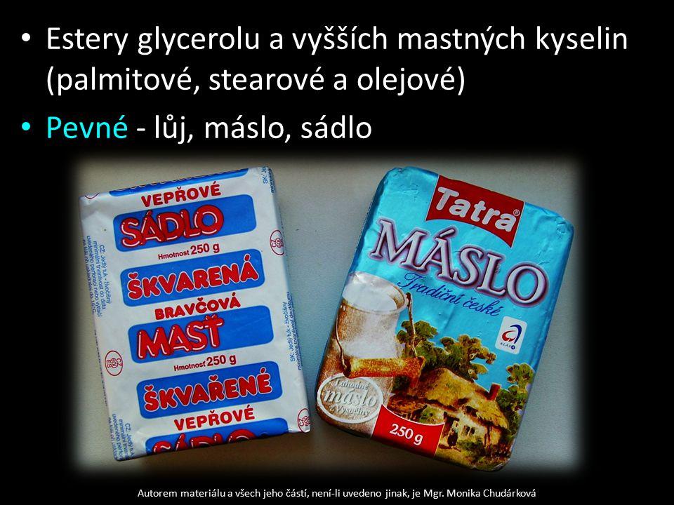 Estery glycerolu a vyšších mastných kyselin (palmitové, stearové a olejové) Pevné - lůj, máslo, sádlo Autorem materiálu a všech jeho částí, není-li uvedeno jinak, je Mgr.