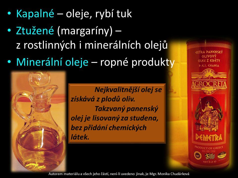 Kapalné – oleje, rybí tuk Ztužené (margaríny) – z rostlinných i minerálních olejů Minerální oleje – ropné produkty Autorem materiálu a všech jeho částí, není-li uvedeno jinak, je Mgr.