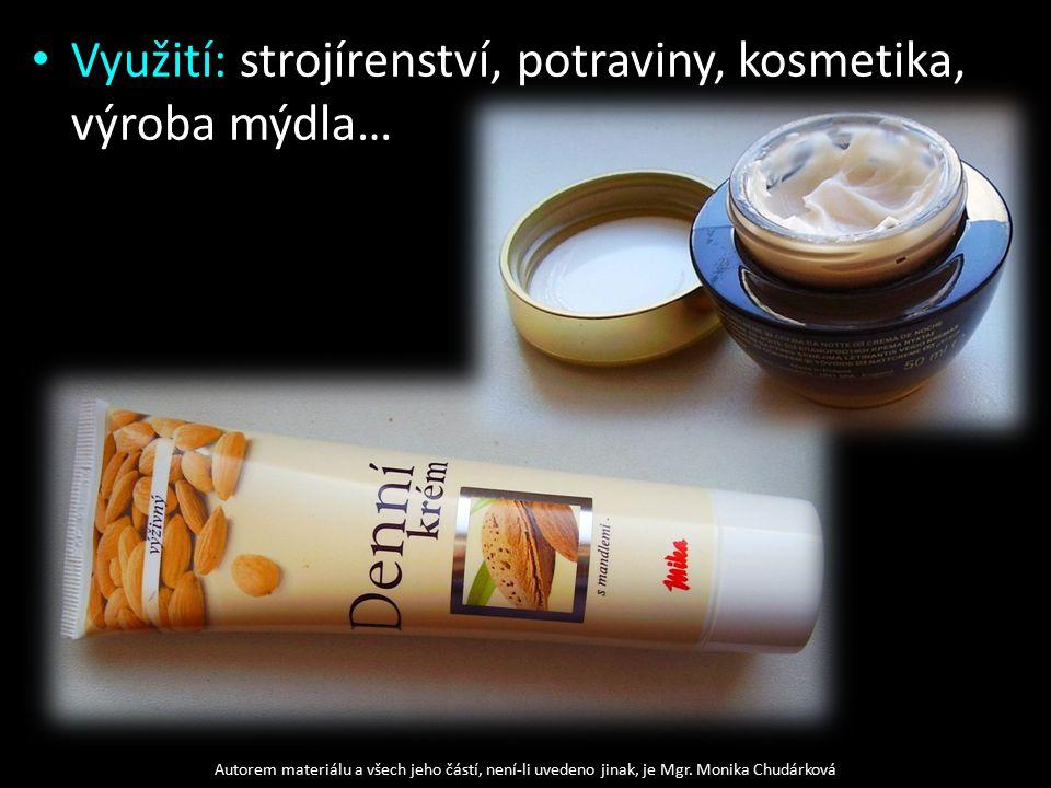 Využití: strojírenství, potraviny, kosmetika, výroba mýdla… Autorem materiálu a všech jeho částí, není-li uvedeno jinak, je Mgr.