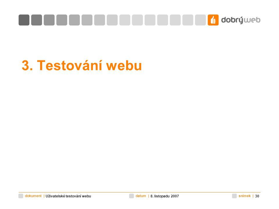snímek |datum |dokument | 8. listopadu 2007Uživatelské testování webu30 3. Testování webu