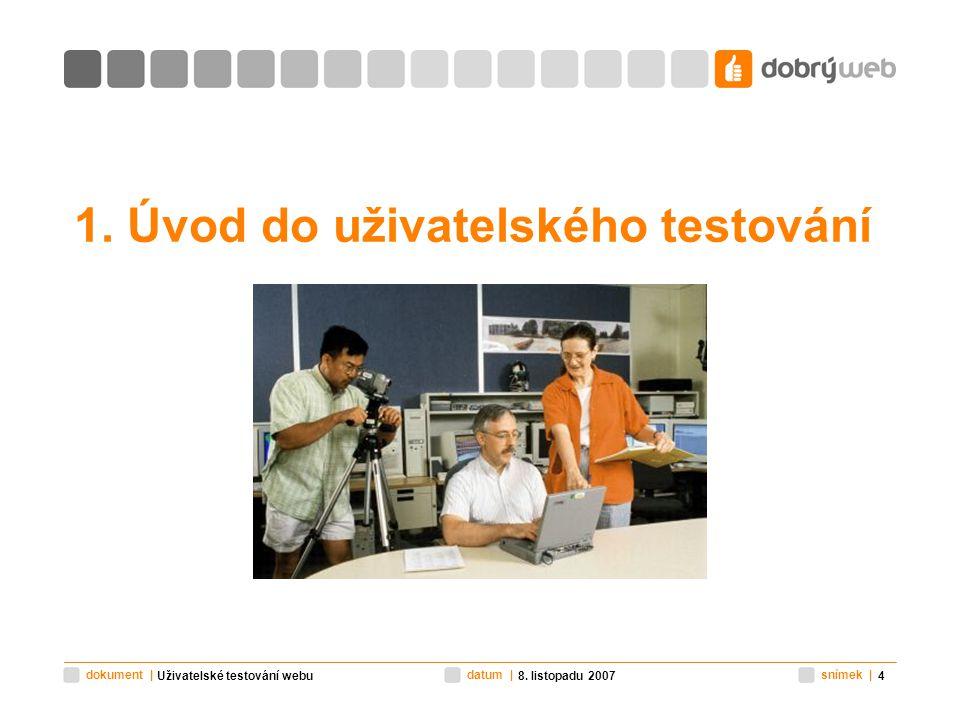 snímek |datum |dokument | 8. listopadu 2007Uživatelské testování webu4 1.