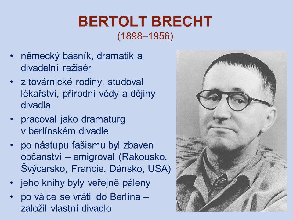 BERTOLT BRECHT (1898–1956) německý básník, dramatik a divadelní režisér z továrnické rodiny, studoval lékařství, přírodní vědy a dějiny divadla pracov